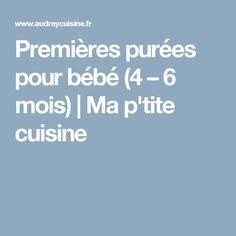 Premières purées pour bébé (4 – 6 mois)   Ma p'tite cuisine