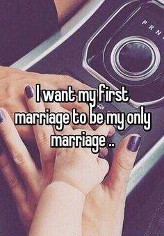I want my first marriage to be my only marriage ..