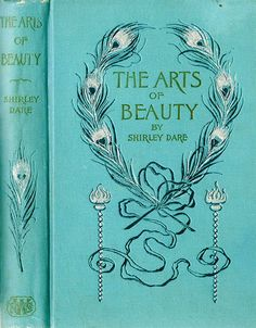 Shirley Dare (Mrs. Susan D. Power): Arts of Beauty, R.H. Woodward Company Baltimore 1896