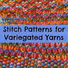 When working with very colorful yarns, it's best to keep it simple. Simple stitch patterns for variegated yarns yield lovely results that aren't too wild.