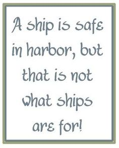 "Tattoo Ideas & Inspiration | Quotes & Sayings | ""A ship is safe in harbor, but that is not what ships are for!"""
