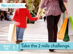 Take the 2 mile challenge. If your errands are equal to or less than 2 miles, get some exercise and save some gas by walking instead.