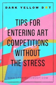 Tips for Entering Art Competitions Without Getting Stressed | Dark Yellow Dot