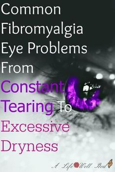 Common Fibromyalgia Eye Problems From Constant Tearing To Excessive Dryness