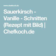 Sauerkirsch - Vanille - Schnitten (Rezept mit Bild)   Chefkoch.de
