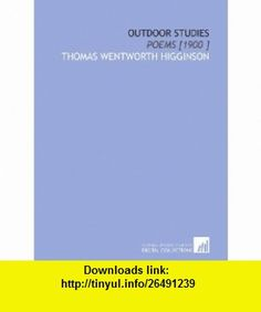 Outdoor Studies Poems [1900 ] (9781112438479) Thomas Wentworth Higginson , ISBN-10: 1112438475  , ISBN-13: 978-1112438479 ,  , tutorials , pdf , ebook , torrent , downloads , rapidshare , filesonic , hotfile , megaupload , fileserve