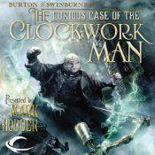 The Curious Case of the Clockwork Man: Burton & Swinburne, Book 2 | [Mark Hodder]  Just as good as book 1
