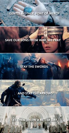 gentle mother, font of mercy save our sons from war, we pray stay the swords and stay the arrows let them know a better day #lotr