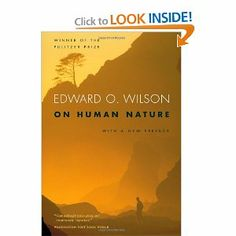 """Biologist E. O. Wilson's Pulitzer Prize-winning account of the field he played a large part in founding: what he termed """"sociobiology,"""" and what we know today as """"evolutionary psychology."""" On Human Nature: Revised Edition, by Edward O. Wilson"""