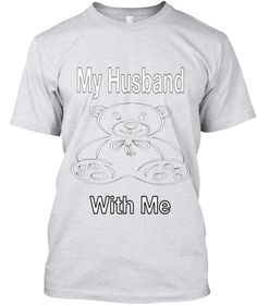 My Husband With Me Ash T-Shirt Front