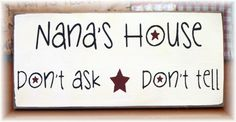 Nana's House don't ask Don't tell primitive wood sign Ready To Ship Grandma Quotes, Mom Quotes, Sign Quotes, Quotes About Grandchildren, Primitive Wood Signs, Nana Grandma, Nana Gifts, Grandmothers, A Blessing
