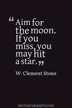 Motivational Quote: Aim for the moon. If you miss, you may hit a star.  Follow: https://www.pinterest.com/recoveryexpert
