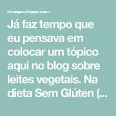 Já faz tempo que eu pensava em colocar um tópico aqui no blog sobre leites vegetais. Na dieta Sem Glúten (proteína do trigo, centeio, m...