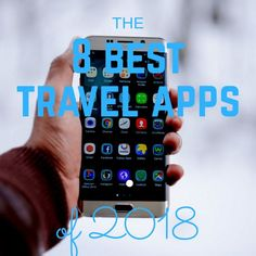 The 8 Best Travel Apps of 2018!! Travel easier and cheaper with these 8 apps! |TheBucketListReview.com|