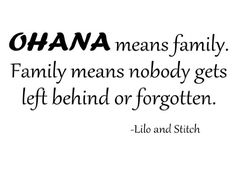 Lilo and stitch is her favorite Disney movie. She lives by this quote because she feels that it is important to always love your family no matter what.