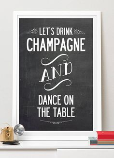 'let's drink champagne and dance' quote print by i love art london | notonthehighstreet.com