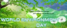 You Must Be the Change, You wish to see in the World Happy Word Environment Day you beautiful World!!! How will you preserve our planet?