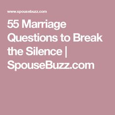 55 Marriage Questions to Break the Silence | SpouseBuzz.com