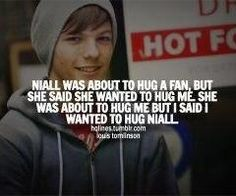 So Nialler was about to hug someone, and she denied it (for a very stupid reason) and said she wanted to hug Louis... And the Louis said I wanna hug Niall.... Wow that girl... Needs to go jump in a lake... :/
