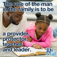 The role of the man in the family is to be a provider, protector, teacher and leader. #DrPhil