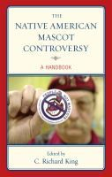The Native American mascot controversy : a handbook / edited by C. Richard King.