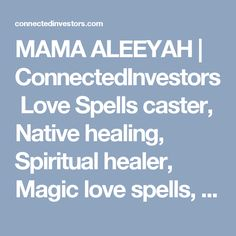 MAMA ALEEYAH | ConnectedInvestors Love Spells caster, Native healing, Spiritual healer, Magic love spells, lost Love Spells, Relationship healer, Traditional healer, Astrology, Spell caster, Magic Healing,  Marriage spells, Johannesburg spells, Voodoo Spells, Wicca love spells, Ancient Magic Spells, Attraction Spells, Native Healing,