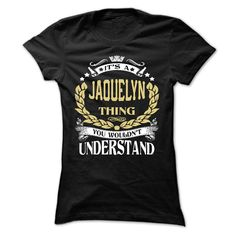JAQUELYN .Its a ₩ JAQUELYN Thing You Wouldnt Understand - T ⑦ Shirt, Hoodie, Hoodies, Year,Name, BirthdayJAQUELYN .Its a JAQUELYN Thing You Wouldnt Understand - T Shirt, Hoodie, Hoodies, Year,Name, BirthdayJAQUELYN, JAQUELYN T Shirt, JAQUELYN Hoodie, JAQUELYN Hoodies, JAQUELYN Year, JAQUELYN Name, JAQUELYN Birthday
