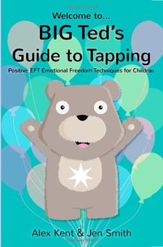 BIG Ted's Guide to Tapping: Positive EFT Emotional Freedom Techniques for Children (Big Ted's Guides) (Volume 1) by Alex Kent http://www.amazon.com/dp/1908269405/ref=cm_sw_r_pi_dp_qzsqvb12V1PZB