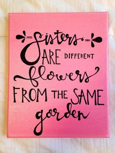 Canvas quote sisters are different flowers from by luckylanestudio Diy Canvas, Canvas Art, Painting Canvas, Painting Quotes, Canvas Quote Paintings, Canvas Signs, Framed Canvas, Little Presents, Creation Deco