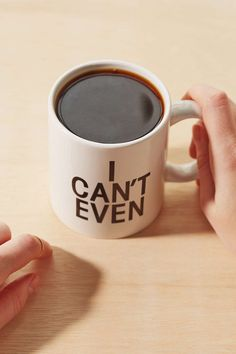 A coffee mug for when you can't even.