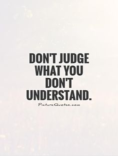Don't Judge Me Quotes | Don't judge what you don't understand Picture Quote #1