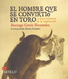 «El hombre que se convirtió en toro y otras historias de la inquisición» (2006), de Santiago Cortés Hernández. Edición príncipe. Donado a la Biblioteca Provincial de Córdoba.