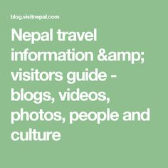 Nepal travel information & visitors guide - blogs, videos, photos, people and culture