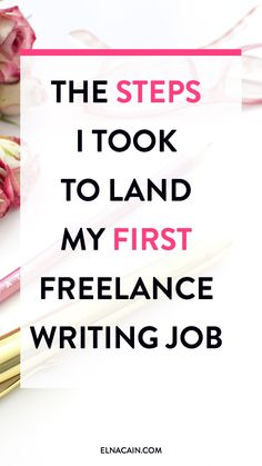 The Steps I Took to Land My First Freelance Writing Job – Freelance writing tips. New to freelance writing? Learn how I landed my first gig without any experience!