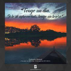 """""""Tengo un día. Si lo sé aprovechar, tengo un tesoro"""". —Gabriela Mistral—  Visítanos: http://www.elsalvadorebooks.com"""