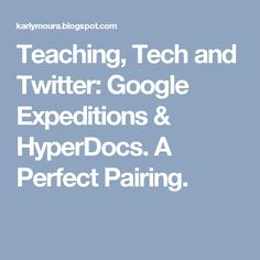 Teaching, Tech and Twitter: Google Expeditions & HyperDocs. A Perfect Pairing.