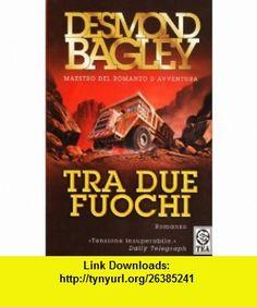 Tra due fuochi (9788878183070) Desmond Bagley , ISBN-10: 8878183075  , ISBN-13: 978-8878183070 ,  , tutorials , pdf , ebook , torrent , downloads , rapidshare , filesonic , hotfile , megaupload , fileserve