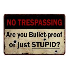 Not a Gun Free zone… No Trespassing Metal Sign 108120063022 Tin Signs, Wall Signs, Funny Signs, Funny Jokes, No Trespassing Signs, Badass Quotes, Personalized Signs, Stupid, Patches