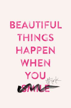 Beautiful things happen when you think.