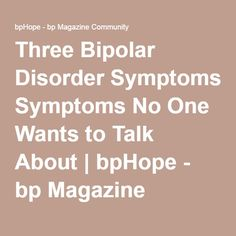 Three Bipolar Disorder Symptoms No One Wants to Talk About   bpHope - bp…