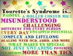 Tourette  Not easily understood. But love covers a lot of behavior with a blanket of acceptance.