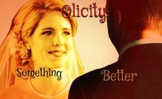 Olicity Something Better wattpad.com #Olicity #Arrow