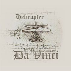 DA VINCI HELICOPTER - except that he called it a Hel-i-o-cop-ter. There is an extra O in there.