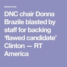 DNC chair Donna Brazile blasted by staff for backing 'flawed candidate' Clinton — RT America