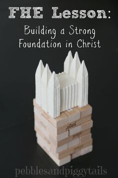Learn why we should build our family on a strong foundation with this terrific FHE lesson by Lisa from Pebbles and Piggytails.