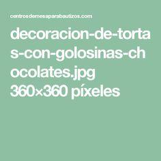 decoracion-de-tortas-con-golosinas-chocolates.jpg 360×360 píxeles