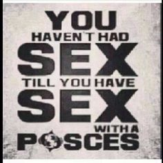 You Haven't Had Sex  Till You Have Sex  With A Pisces