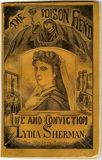 """Lydia Sherman. """"The Poison Fiend"""".  Poisoned her three husbands and seven of her children with arsenic."""