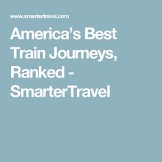 America's Best Train Journeys, Ranked - SmarterTravel