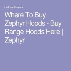 Where To Buy Zephyr Hoods - Buy Range Hoods Here | Zephyr